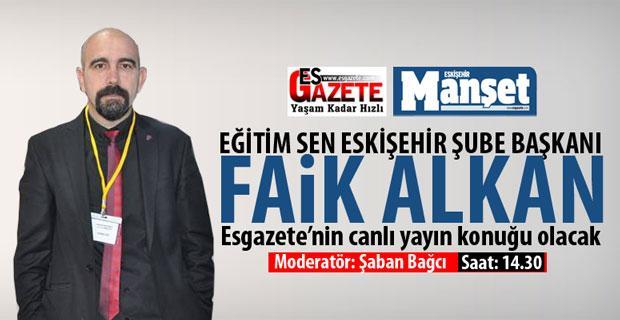 Faik Alkan esgazete'nin canlı yayın konuğu olacak