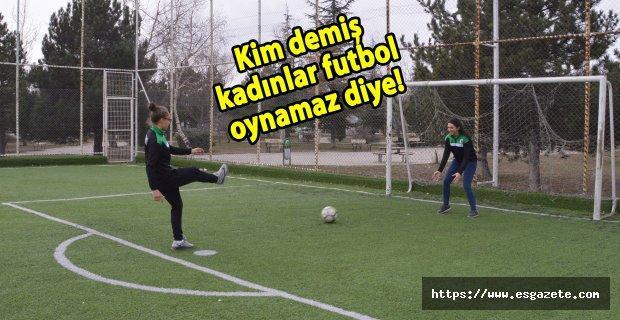 Kim demiş kadınlar futbol oynamaz diye!