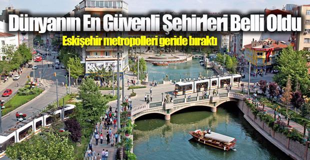 Türkiye'nin en güvenli şehri Eskişehir