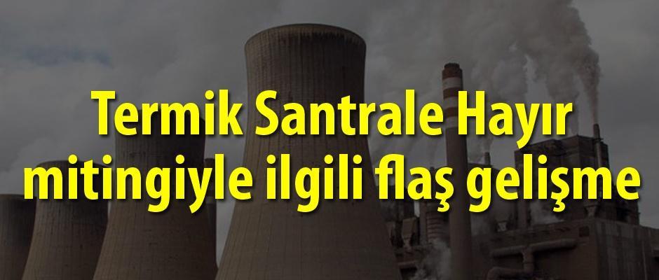 Termik santrale HAYIR mitingine izin çıkmadı