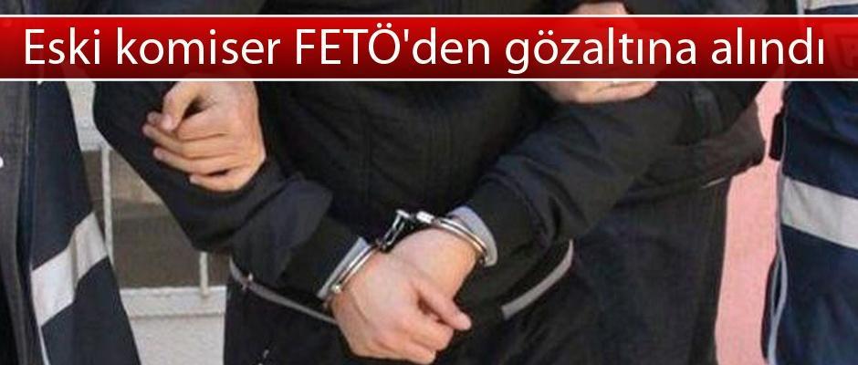 Eski komiser FETÖ'den gözaltına alındı